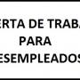 OPORTUNIDAD DE TRABAJO PARA DESEMPLEADOS